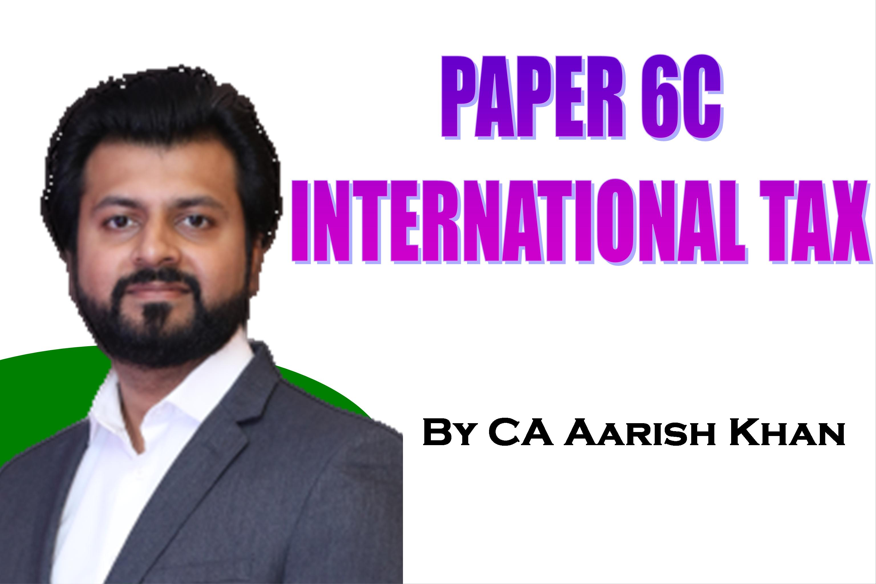 International Tax (Paper 6c) Full Course by CA Aarish Khan for Nov 2020